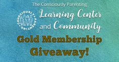 Enter my giveaway for a one-year Gold Membership to the new Consciously Parenting Learning Center and Community!