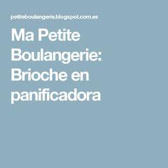 Ma Petite Boulangerie: Brioche en panificadora