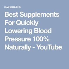 Best Supplements For Quickly Lowering Blood Pressure 100% Naturally - YouTube