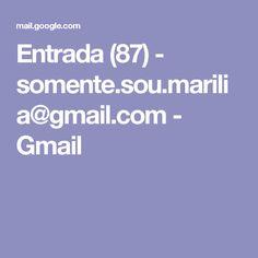 Entrada (87) - somente.sou.marilia@gmail.com - Gmail