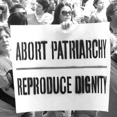 Abort patriarchy, reproduce dignity!