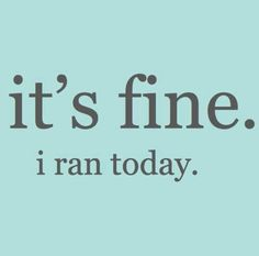 This Is so me! Ha just ask my husband! ..... It may not have been ok before the run....