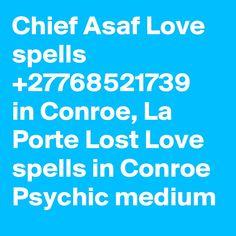 Chief Asaf Love spells in Conroe, La Porte Lost Love spells in Conroe Psychic medium