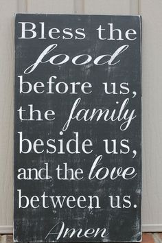 Bless the food before us, the family beside us, and the love between us  ~~I Love Jesus Christ