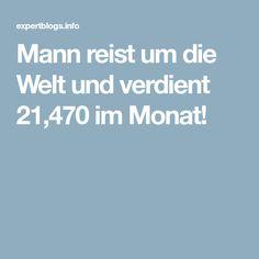 Mann reist um die Welt und verdient 21,470 im Monat!