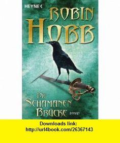 Die Schamanenbr�cke (9783453532205) Robin Hobb , ISBN-10: 3453532201  , ISBN-13: 978-3453532205 ,  , tutorials , pdf , ebook , torrent , downloads , rapidshare , filesonic , hotfile , megaupload , fileserve