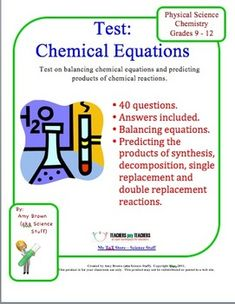 This test is appropriate for physical science or for chemistry. There are 40 test items.     Concepts covered: balancing chemical equations, writing formulas, synthesis reactions, decomposition reactions, single displacement reactions, double displacement reactions, predicting products of all types of reactions. ($)
