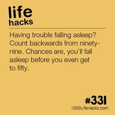 Having trouble falling asleep? Count backwards from ninety-nine. Chances are, you'll fall asleep before you even get to fifty. Having trouble falling asleep? Count backwards from ninety-nine. Chances are, you'll fall asleep before you even get to fifty. Life Hacks Diy, Makeup Life Hacks, Hack My Life, Survival Life Hacks, Life Hacks For School, Girl Life Hacks, Simple Life Hacks, Useful Life Hacks, Survival Tips