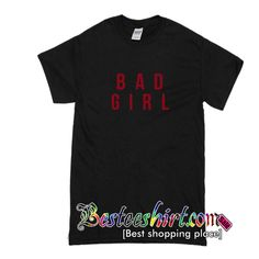 Bad Girl T-Shirt from besteeshirt.com This t-shirt is Made To Order, one by one printed so we can control the quality.
