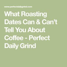 What Roasting Dates Can & Can't Tell You About Coffee - Perfect Daily Grind