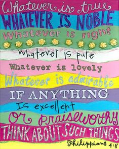 """Whatever is true..."" #saying #poster #quote #sign #bible #religion #christianity #verse #true #noble #right #pure #Lovely #admirable #excellent #praise #Philippians"