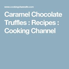 Caramel Chocolate Truffles : Recipes : Cooking Channel