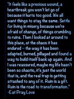 Ruin is a gift- eat, pray, love inspirational thoughts Eat Pray Love Quotes, Life Quotes To Live By, Movie Quotes, Book Quotes, Gift Quotes, Inspirational Thoughts, Some Words, Relationship Quotes, Favorite Quotes
