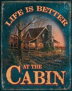 Life is better at the cabin (could say Life is Better At the Lake on it and we could do a print-and-cut of the lake)