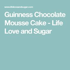 Guinness Chocolate Mousse Cake - Life Love and Sugar