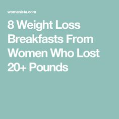 8 Weight Loss Breakfasts From Women Who Lost 20+ Pounds