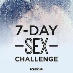 There are plenty of ways to spice up your relationship with your significant other, but this 7-day challenge puts the focus specifically on making a point each day to get it on — for one week.