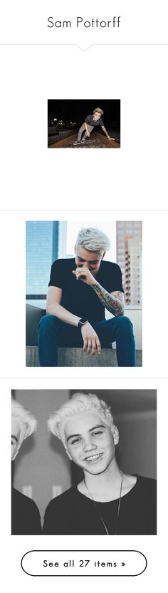 """Sam Pottorff"" by beingmyselfaf ❤ liked on Polyvore featuring o2l, sampottorff, people, our2ndlife, pics, sam, boys and other"