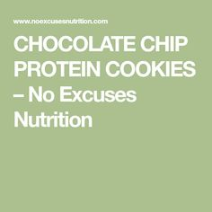 CHOCOLATE CHIP PROTEIN COOKIES – No Excuses Nutrition