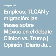 Empleos, TLCAN y migración: las frases sobre México en el debate Clinton vs. Trump   Opinión   Diario Judío México