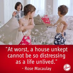 """""""At worst, a house unkept cannot be so distressing as a life unlived. I seriously just said this to Martin last night!"""