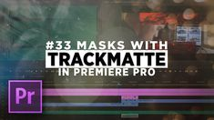 Masking with TRACKMATTE in Premiere Pro