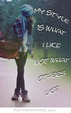My style is what i like. Not what others like. Picture Quotes.