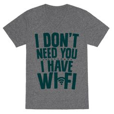 I Don't Need You I Have Wifi - Who the heck needs friends I don't need you I got wifi access and blogging to do, talking to people IRL is dumb and I don't like it ew gross get away from me. Show your hate for social interaction and your love of internet with this funny antisocial t shirt design perfect for the introverted internet junkie!