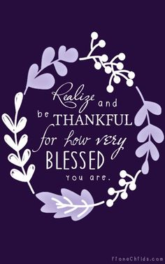 Realize and be #thankful for how very #blessed you are.
