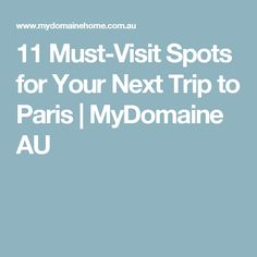 11 Must-Visit Spots for Your Next Trip to Paris | MyDomaine AU