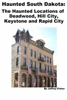 Haunted South Dakota: The Haunted Locations of Deadwood, Hill City, Keystone and Rapid City by Jeffrey Fisher Keystone South Dakota, Rapid City South Dakota, South Dakota Vacation, Hill City, My Road Trip, Road Trip Destinations, Ghost Tour, Haunted Places, National Parks
