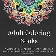 Adult Coloring Books: A Coloring Book for Adults Featuring Mandalas and Henna Inspired Flowers, Animals, and Paisley Patterns by Coloring Books for Adults http://www.amazon.com/dp/0996275460/ref=cm_sw_r_pi_dp_a8UUvb1XDWYCC