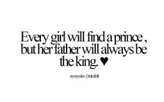 He will always be my king. And I'll always be the little girl he calls princess. :)