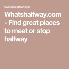 Whatshalfway.com - Find great places to meet or stop halfway