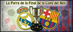 Porra Final Copa del Rey: Real Madrid - Barça