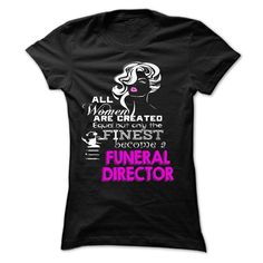 All women are created equal but only the finest become a FUNERAL DIRECTOR