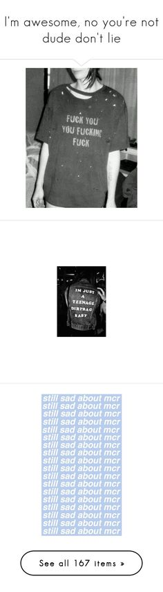 """""""I'm awesome, no you're not dude don't lie"""" by xxtoo-happy-to-be-emoxx ❤ liked on Polyvore featuring text, words, fillers, quotes, extra's, phrase, saying, art, casswallpapers and pictures"""