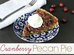 Cranberry Pecan Pie...just add 1 cup fresh cranberries to normal pecan pie recipe.  It gives it a zing!