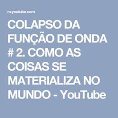 COLAPSO DA FUNÇÃO DE ONDA # 2.  COMO AS COISAS SE MATERIALIZA NO MUNDO - YouTube