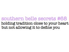 Southern Belle Secrets - holding tradition close to your heart but not allowing it to define you