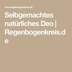 Selbgemachtes natürliches Deo | Regenbogenkreis.de