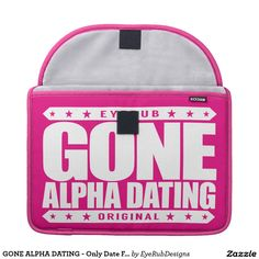GONE ALPHA DATING - Only Date Fighters & Warriors MacBook Pro Sleeves - #alphamale #winner #fighter #warrior #dating #firstdate #realmen #testosterone
