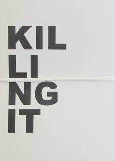 Killing it