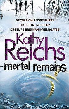 Mortal Remains (Temperance Brennan, #13) Kathy Reichs