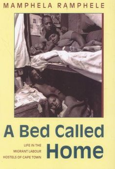 A Bed Called Home - Life In The Migrant Labour Hostels Of Cape Town (Paperback) / Author: Mamphela Ramphele / Photographer: Roger Meintjies ; Social Science, Hostel, Cape Town, Social Studies, South Africa, Literature, Author, History, Books