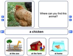With this fun interactive whiteboard activity you can teach your students the names of animals and where they generally live! A picture will be shown of an animal and your students need to tell which animal it is. After they got the correct answer you can ask them where this animal lives.