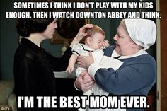 I'm not a mom... but lolz Downton...ignoring the children.. ;) Downton Abbey humor. Season 4. Nanny West.