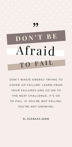 Don't be afraid to fail.