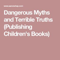 Dangerous Myths and Terrible Truths (Publishing Children's Books)