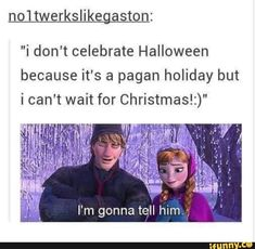 """""""i don't celebrate Halloween because it's a pagan holiday but i can't wait for Christmas!:)"""" I'm gonna tell him. Halloween Meme, Spooky Memes, Funny Quotes, Funny Memes, Hilarious, Funny Pranks, Jokes, Pagan Quotes, Metaphysical Quotes"""